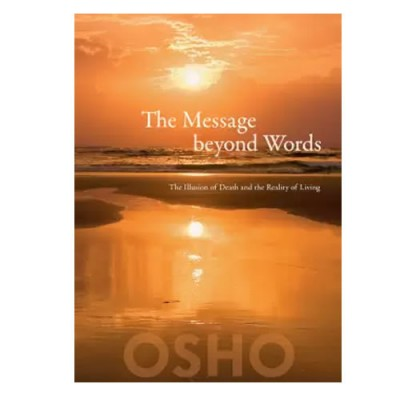 The Message Beyond Words - Osho