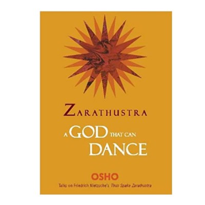 Zarathustra: God That Can Dance - Osho