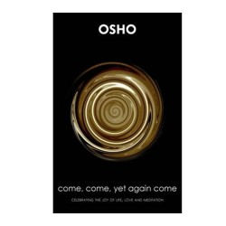 Come, Come, Yet Again Come - Osho